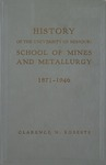 History of the University of Missouri School of Mines and Metallurgy, 1871-1946 by Clarence N. Roberts